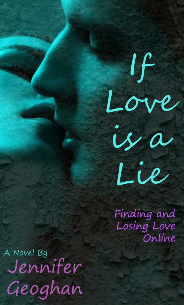 If Love is a Lie: Finding and Losing Love Online, by Jennifer Geoghan