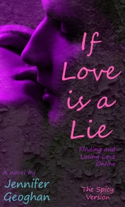 If Love is a Lie: Finding and Losing Love Online (The Spicy Version), by Jennifer Geoghan