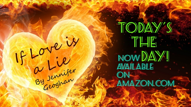 IT'S HERE!!  If Love is a Lie, by Jennifer Geoghan